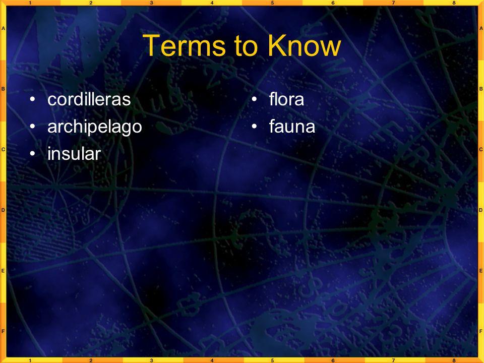 Terms to Know cordilleras archipelago insular flora fauna