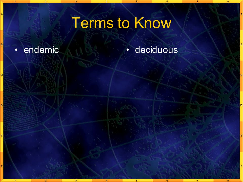 Terms to Know endemic deciduous