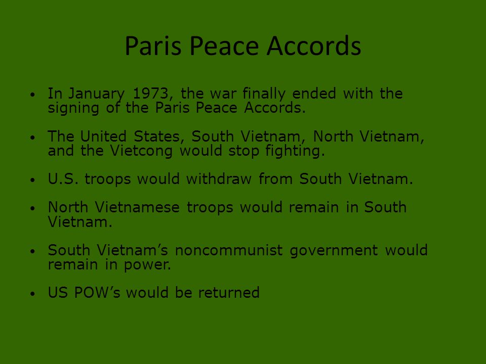 Paris Peace Accords In January 1973, the war finally ended with the signing of the Paris Peace Accords.