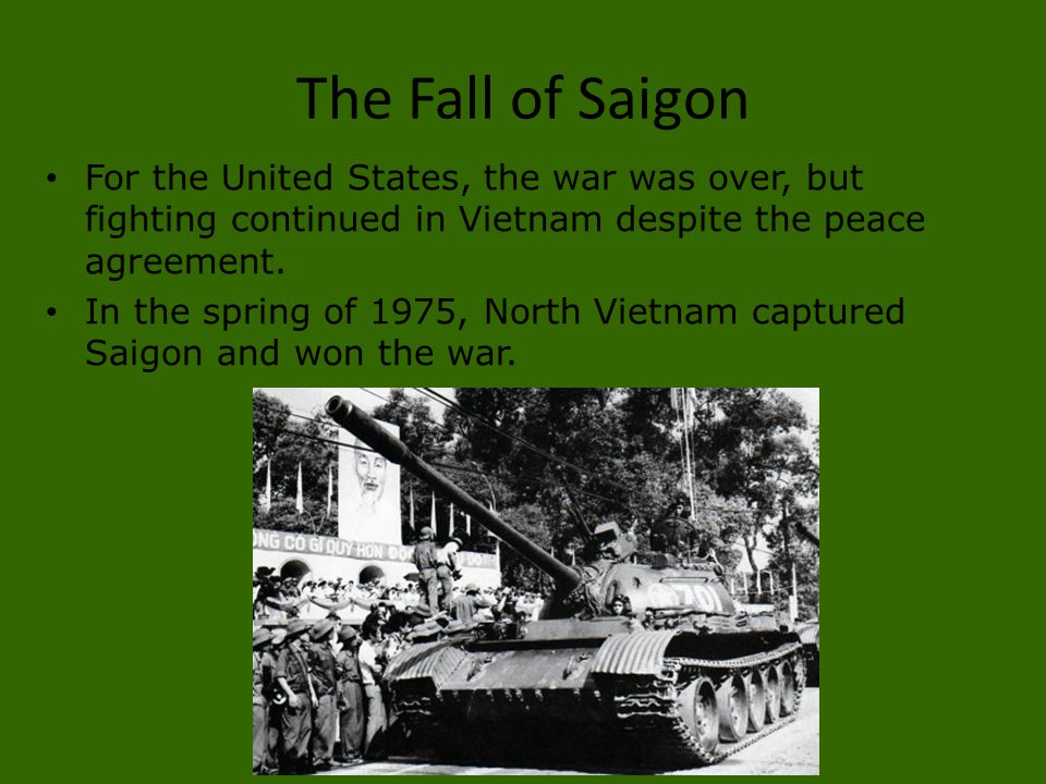 The Fall of Saigon For the United States, the war was over, but fighting continued in Vietnam despite the peace agreement.