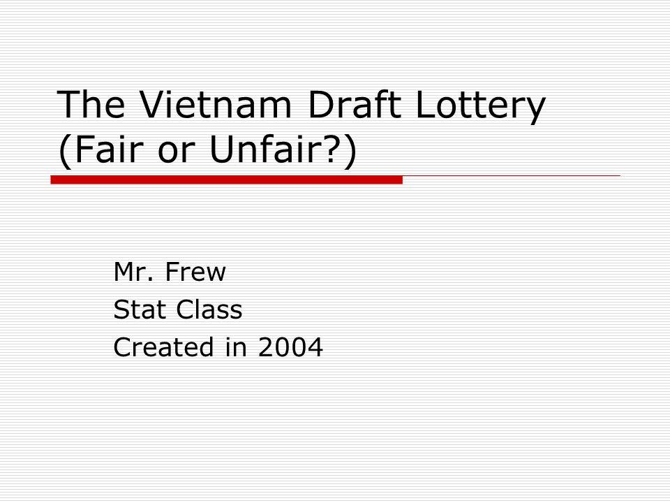 The Vietnam Draft Lottery (Fair or Unfair )