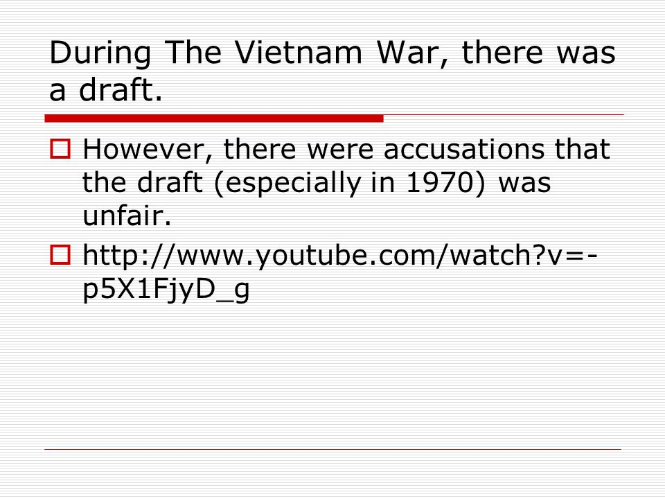 During The Vietnam War, there was a draft.