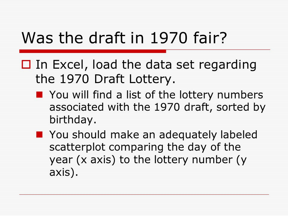 Was the draft in 1970 fair In Excel, load the data set regarding the 1970 Draft Lottery.