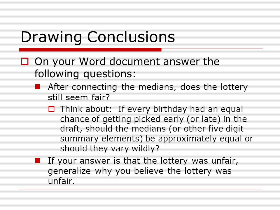 Drawing Conclusions On your Word document answer the following questions: After connecting the medians, does the lottery still seem fair
