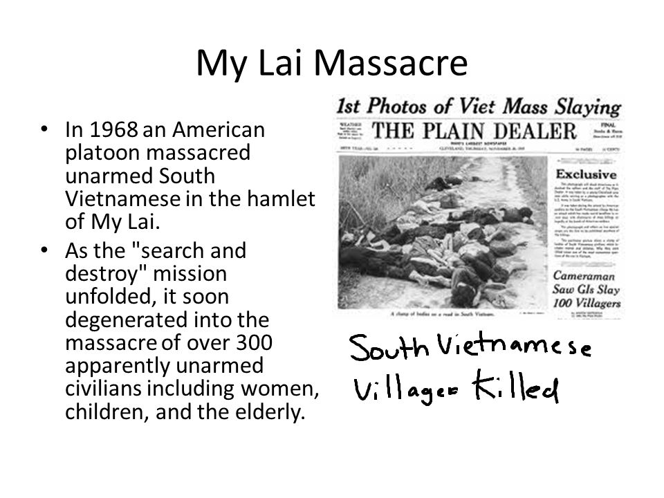 My Lai Massacre In 1968 an American platoon massacred unarmed South Vietnamese in the hamlet of My Lai.