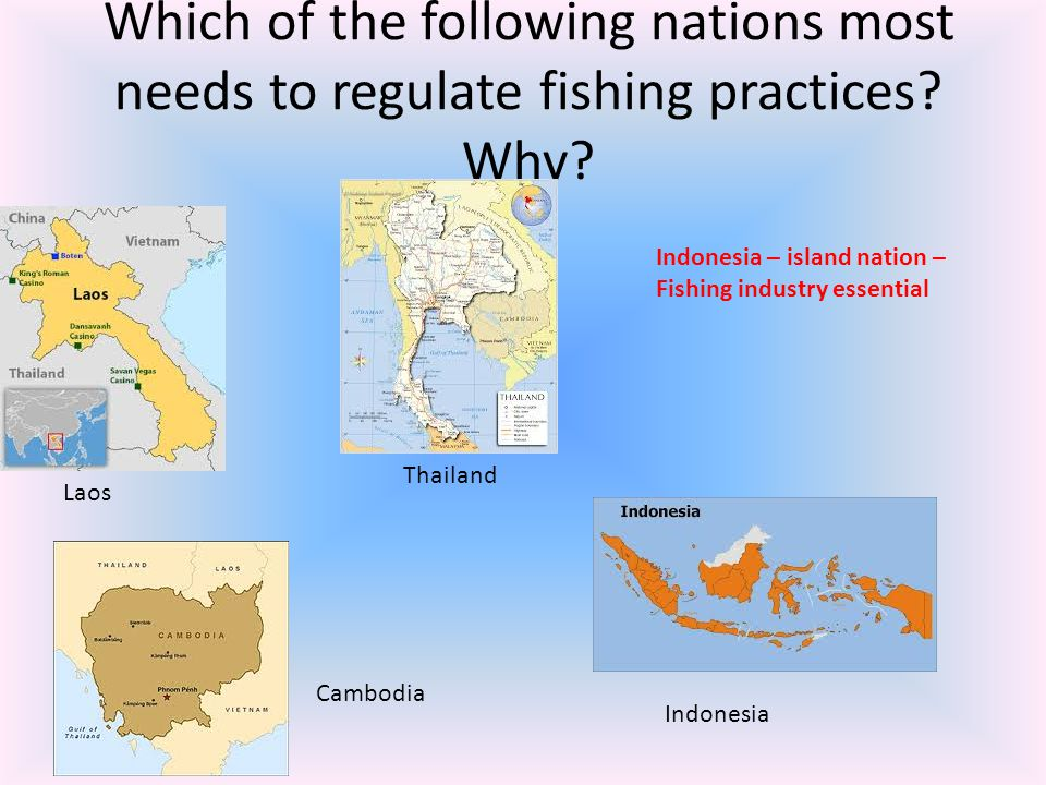 Which of the following nations most needs to regulate fishing practices Why
