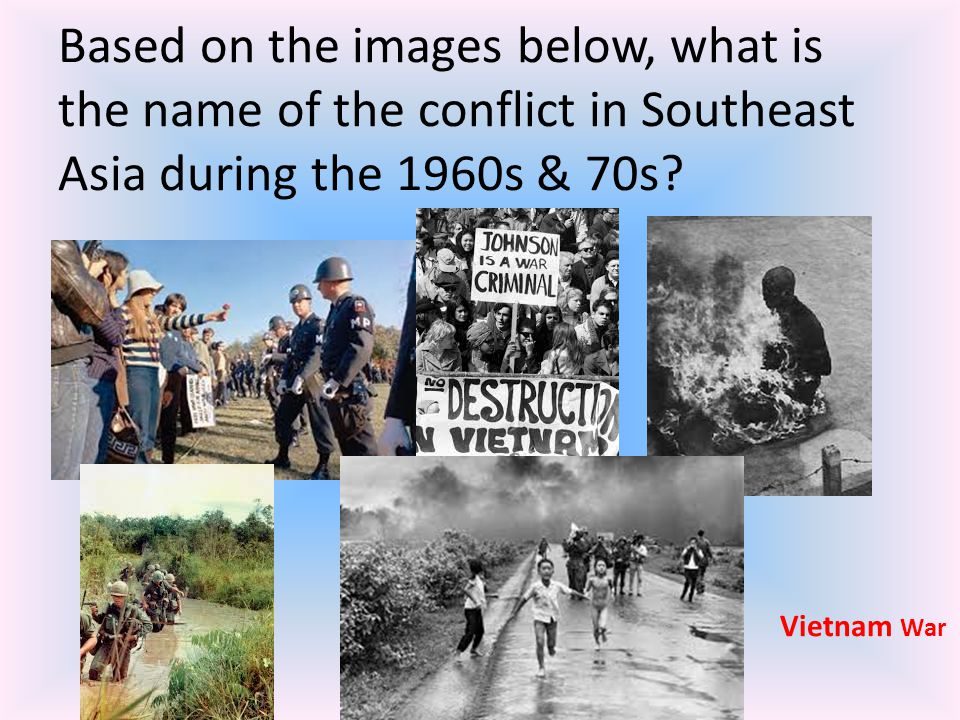 Based on the images below, what is the name of the conflict in Southeast Asia during the 1960s & 70s
