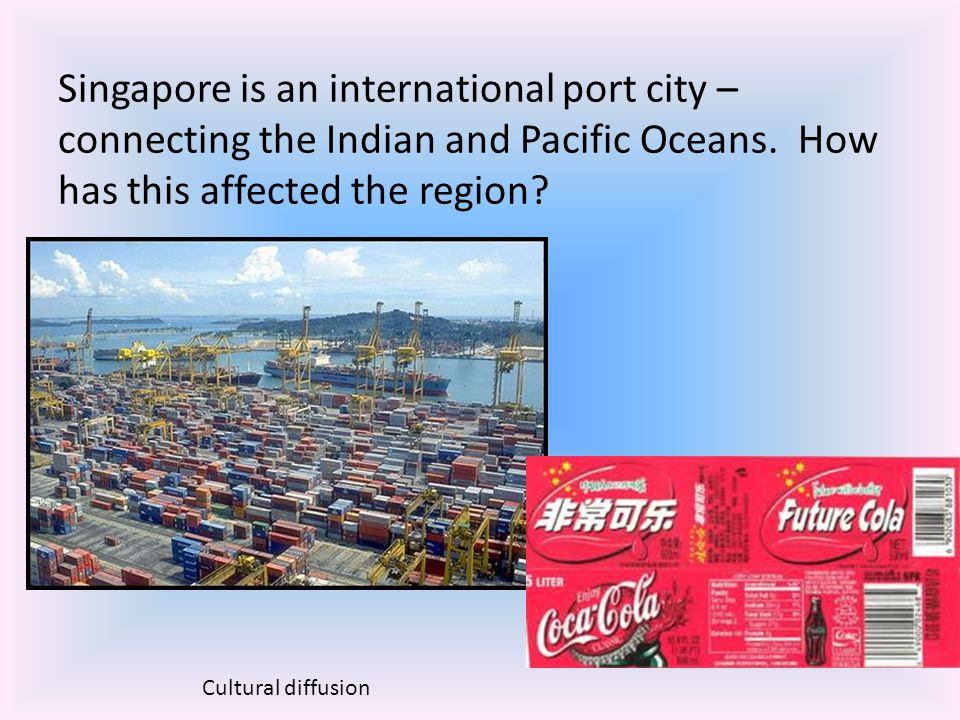 Singapore is an international port city – connecting the Indian and Pacific Oceans. How has this affected the region