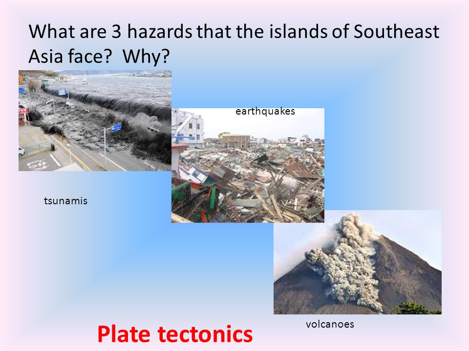 What are 3 hazards that the islands of Southeast Asia face Why