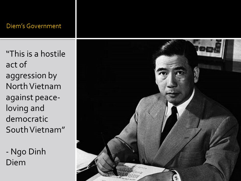 Diem's Government This is a hostile act of aggression by North Vietnam against peace-loving and democratic South Vietnam