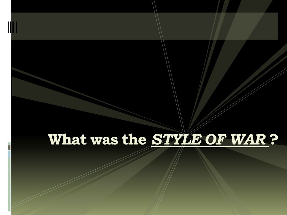 What was the STYLE OF WAR