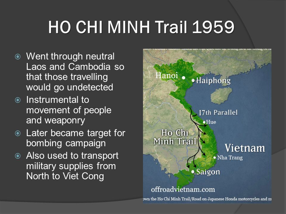 HO CHI MINH Trail 1959 Went through neutral Laos and Cambodia so that those travelling would go undetected.