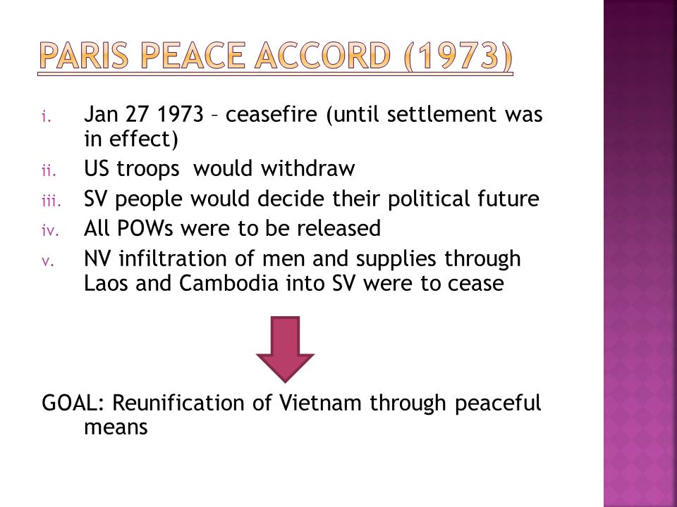 Paris Peace accord (1973) Jan 27 1973 – ceasefire (until settlement was in effect) US troops would withdraw.