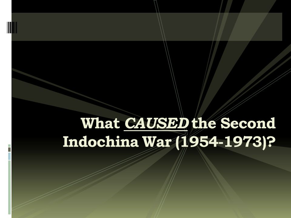 What CAUSED the Second Indochina War (1954-1973)