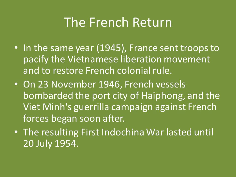 The French Return In the same year (1945), France sent troops to pacify the Vietnamese liberation movement and to restore French colonial rule.