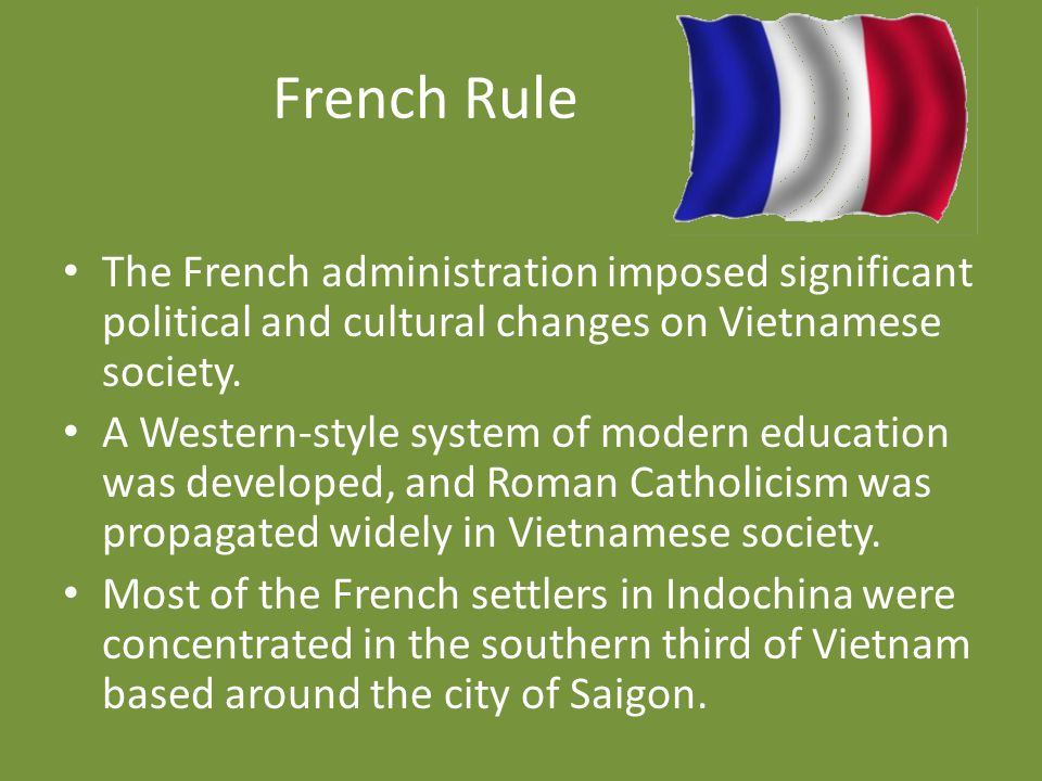 French Rule The French administration imposed significant political and cultural changes on Vietnamese society.