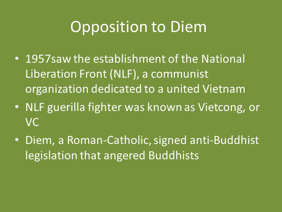 Opposition to Diem 1957saw the establishment of the National Liberation Front (NLF), a communist organization dedicated to a united Vietnam.