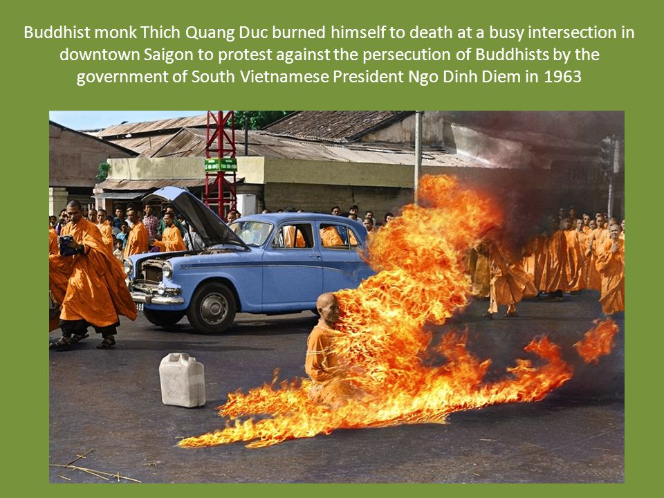 Buddhist monk Thich Quang Duc burned himself to death at a busy intersection in downtown Saigon to protest against the persecution of Buddhists by the government of South Vietnamese President Ngo Dinh Diem in 1963