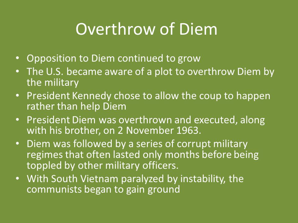 Overthrow of Diem Opposition to Diem continued to grow