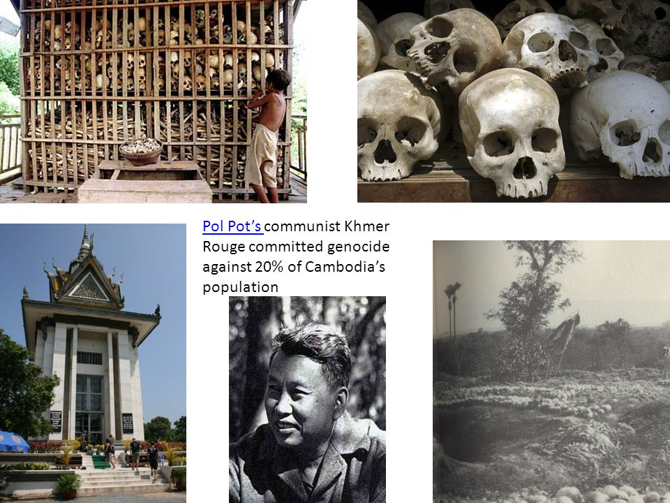 Pol Pot's communist Khmer Rouge committed genocide against 20% of Cambodia's population