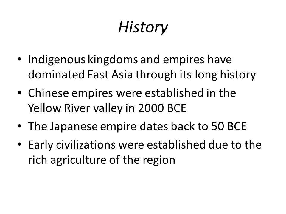 History Indigenous kingdoms and empires have dominated East Asia through its long history.