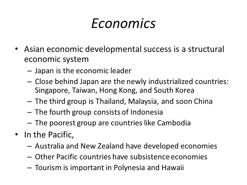 Economics Asian economic developmental success is a structural economic system. Japan is the economic leader.