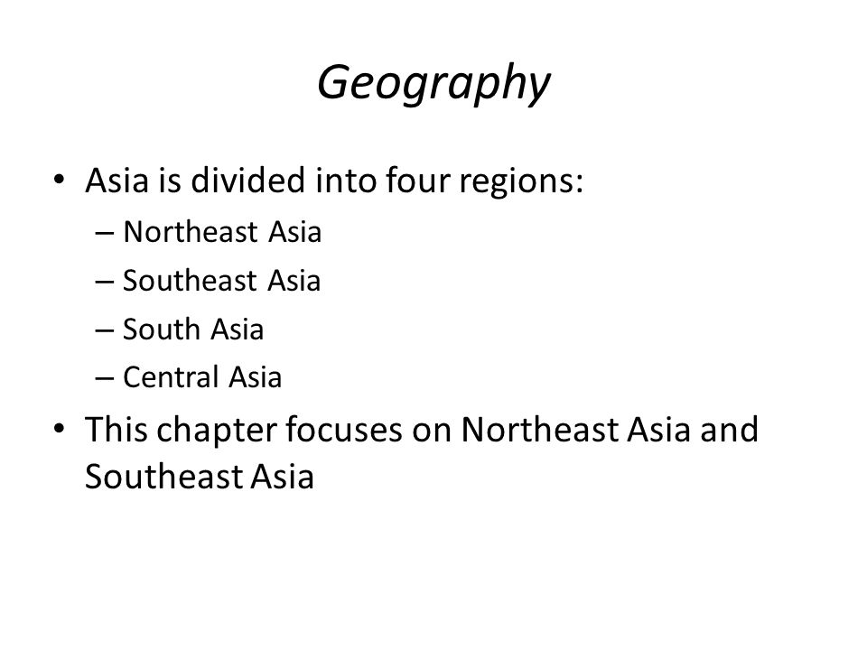 Geography Asia is divided into four regions: