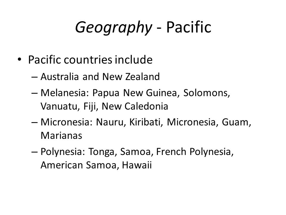 Geography - Pacific Pacific countries include