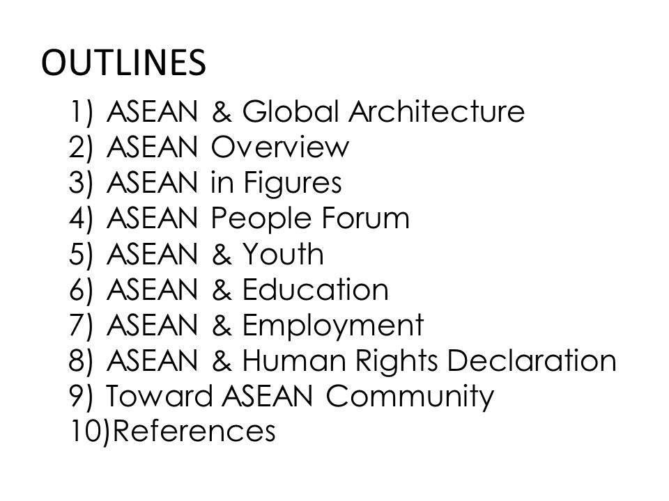 OUTLINES ASEAN & Global Architecture ASEAN Overview ASEAN in Figures