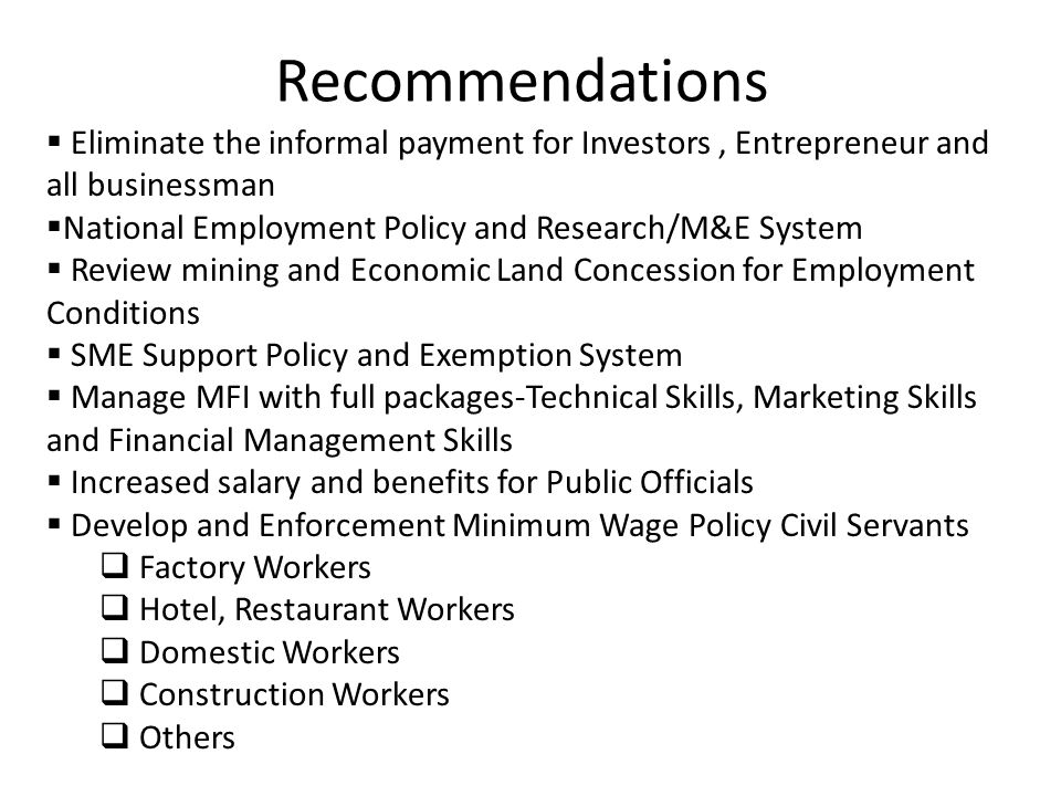 Recommendations Eliminate the informal payment for Investors , Entrepreneur and all businessman. National Employment Policy and Research/M&E System.