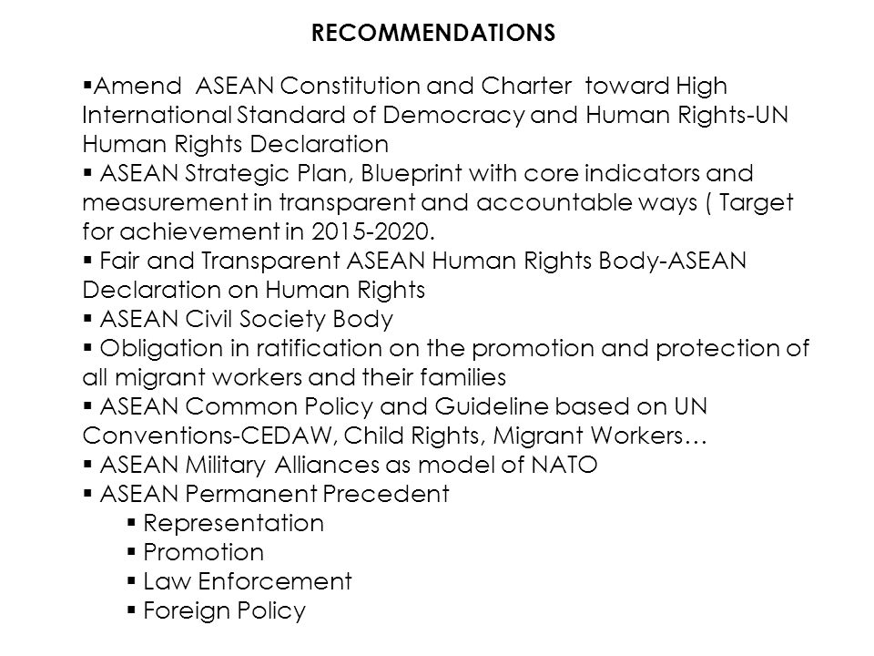 RECOMMENDATIONS Amend ASEAN Constitution and Charter toward High International Standard of Democracy and Human Rights-UN Human Rights Declaration.