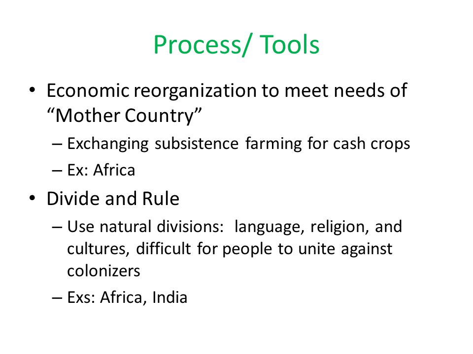 Process/ Tools Economic reorganization to meet needs of Mother Country Exchanging subsistence farming for cash crops.