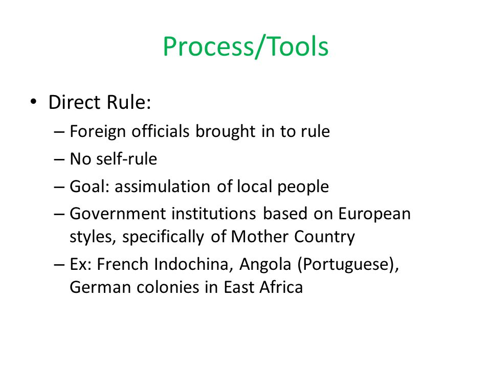 Process/Tools Direct Rule: Foreign officials brought in to rule