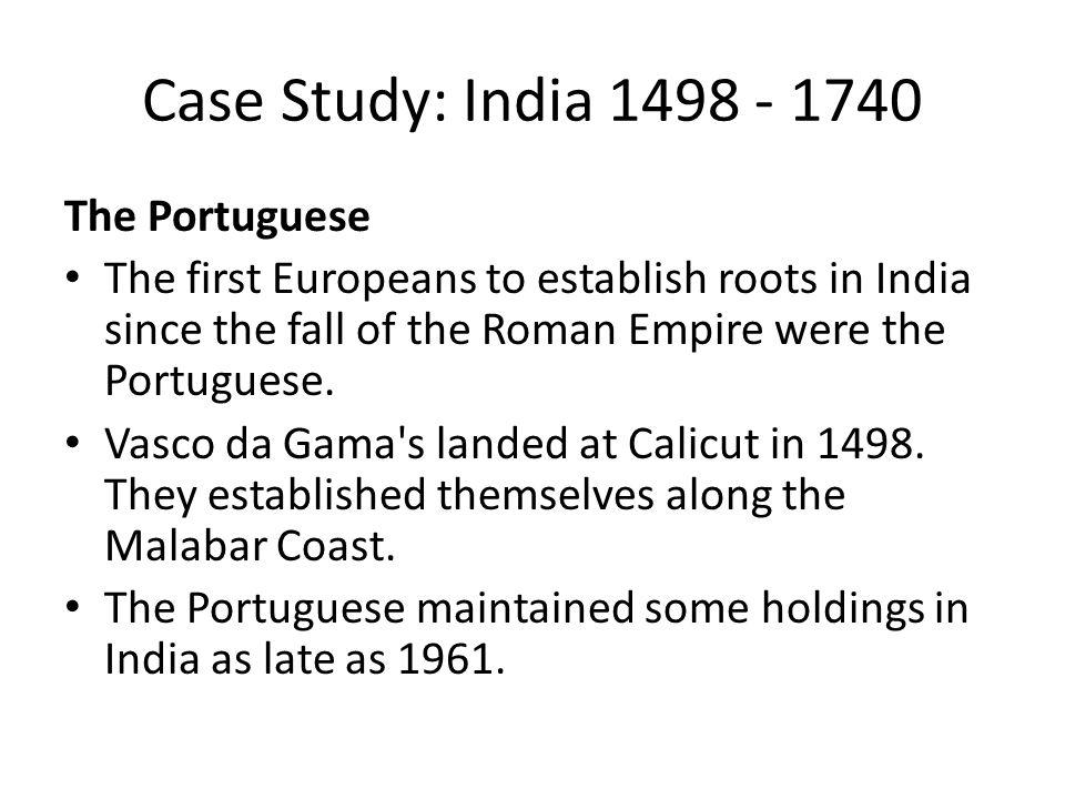 Case Study: India 1498 - 1740 The Portuguese