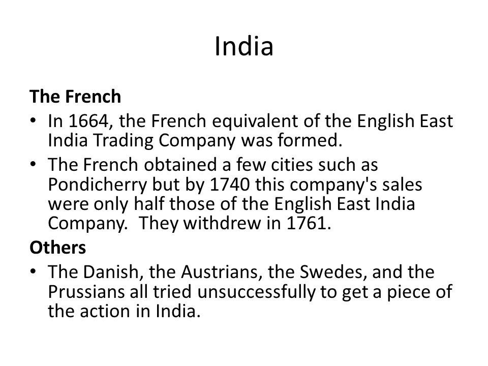 India The French. In 1664, the French equivalent of the English East India Trading Company was formed.