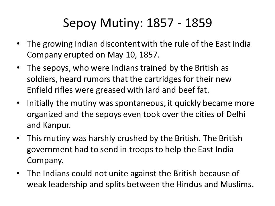 Sepoy Mutiny: 1857 - 1859 The growing Indian discontent with the rule of the East India Company erupted on May 10, 1857.
