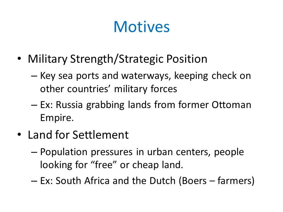 Motives Military Strength/Strategic Position Land for Settlement