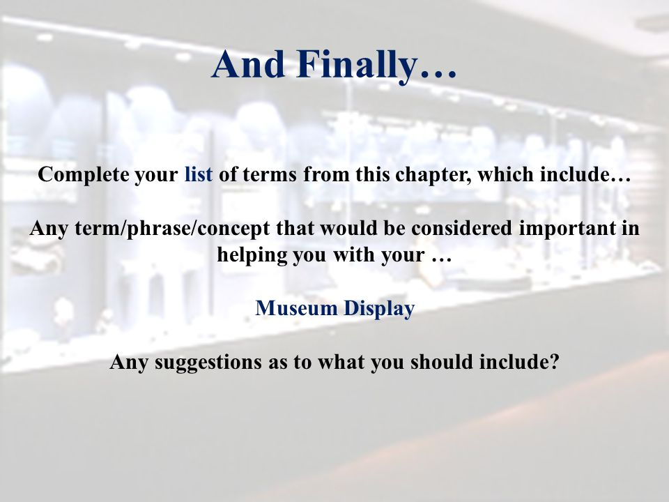 And Finally… Complete your list of terms from this chapter, which include…