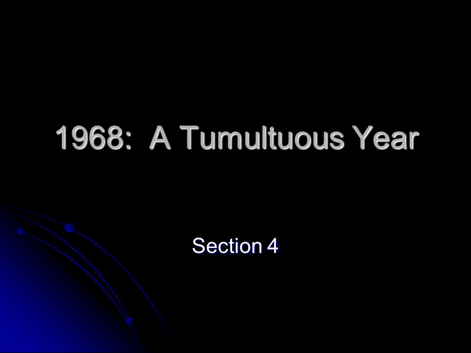 1968: A Tumultuous Year Section 4