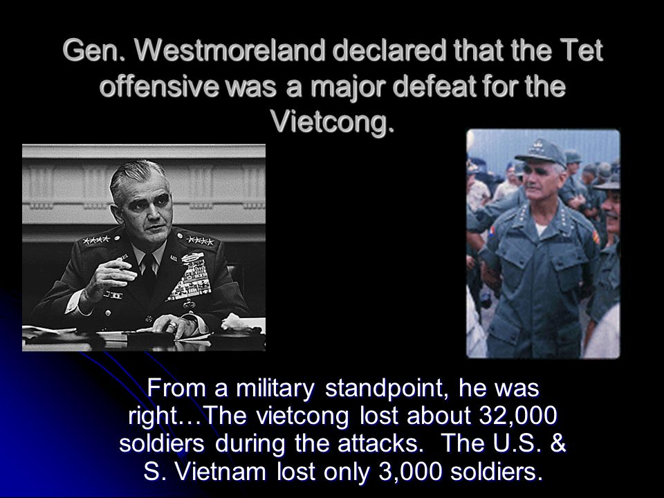 Gen. Westmoreland declared that the Tet offensive was a major defeat for the Vietcong.
