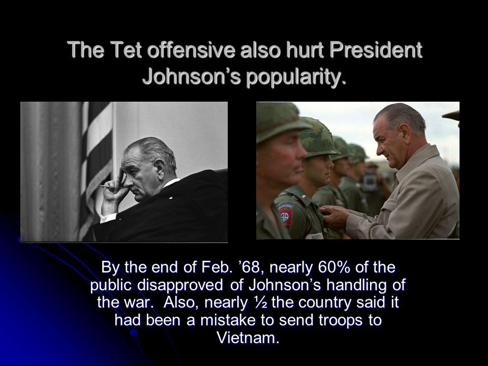 The Tet offensive also hurt President Johnson's popularity.