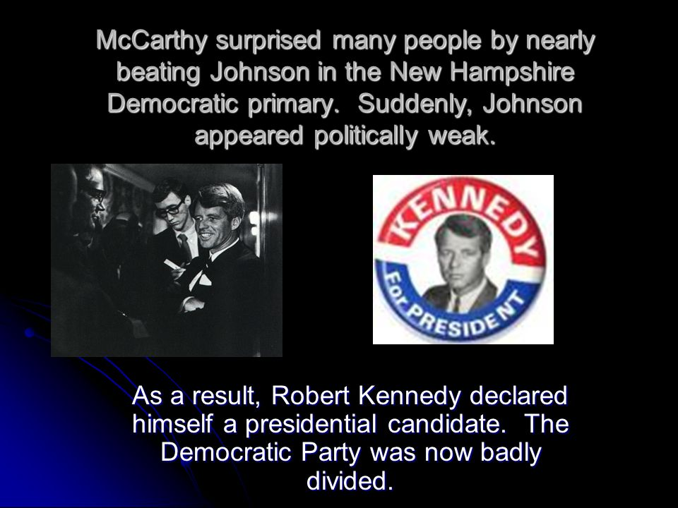 McCarthy surprised many people by nearly beating Johnson in the New Hampshire Democratic primary. Suddenly, Johnson appeared politically weak.