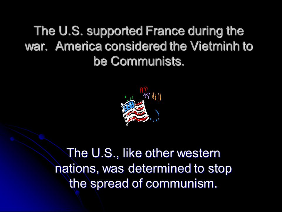 The U. S. supported France during the war