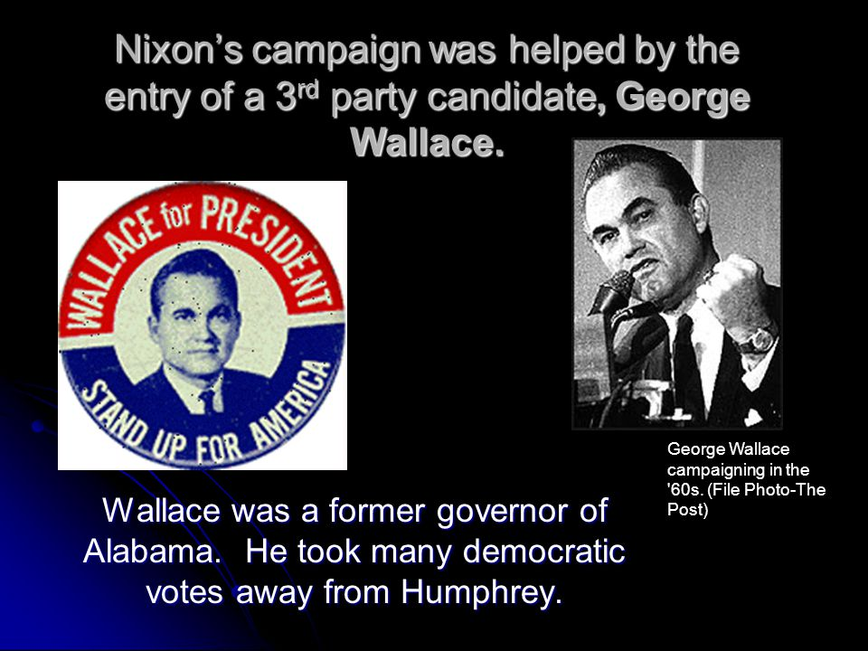 Nixon's campaign was helped by the entry of a 3rd party candidate, George Wallace.