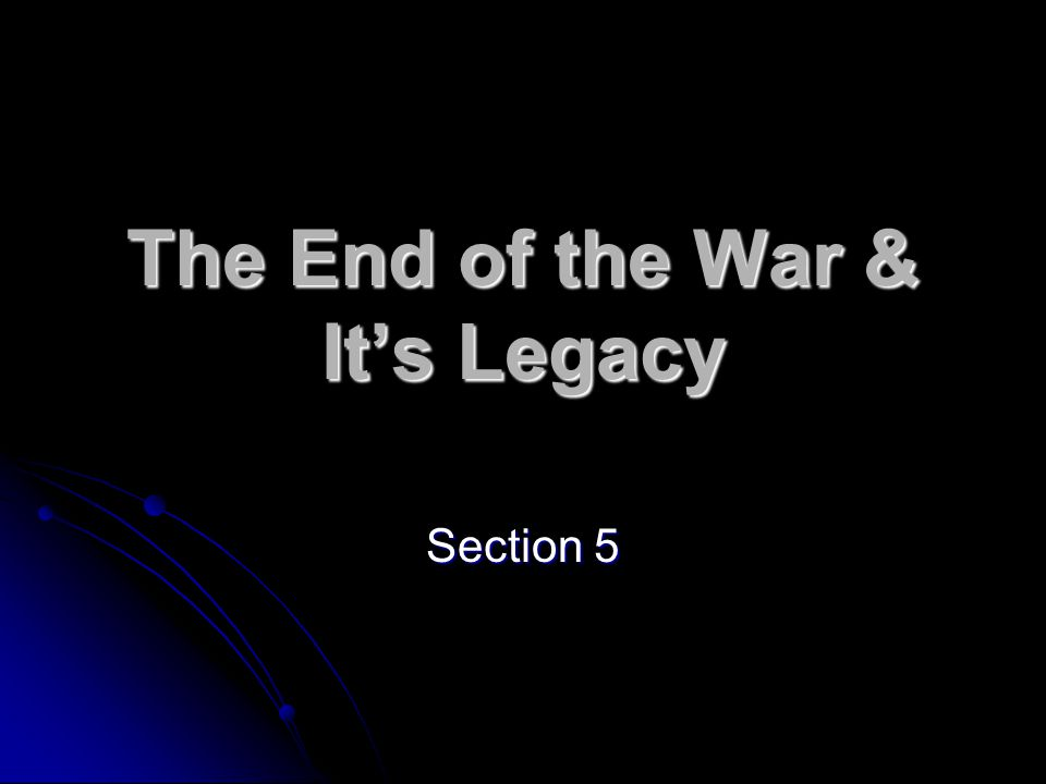 The End of the War & It's Legacy