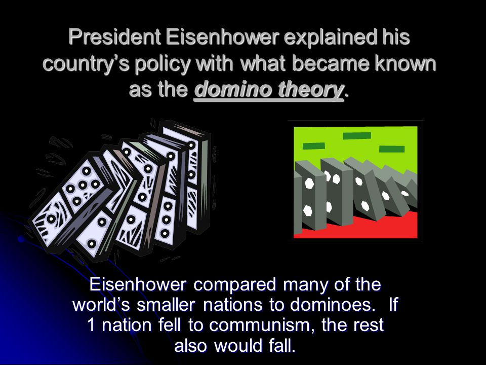 President Eisenhower explained his country's policy with what became known as the domino theory.