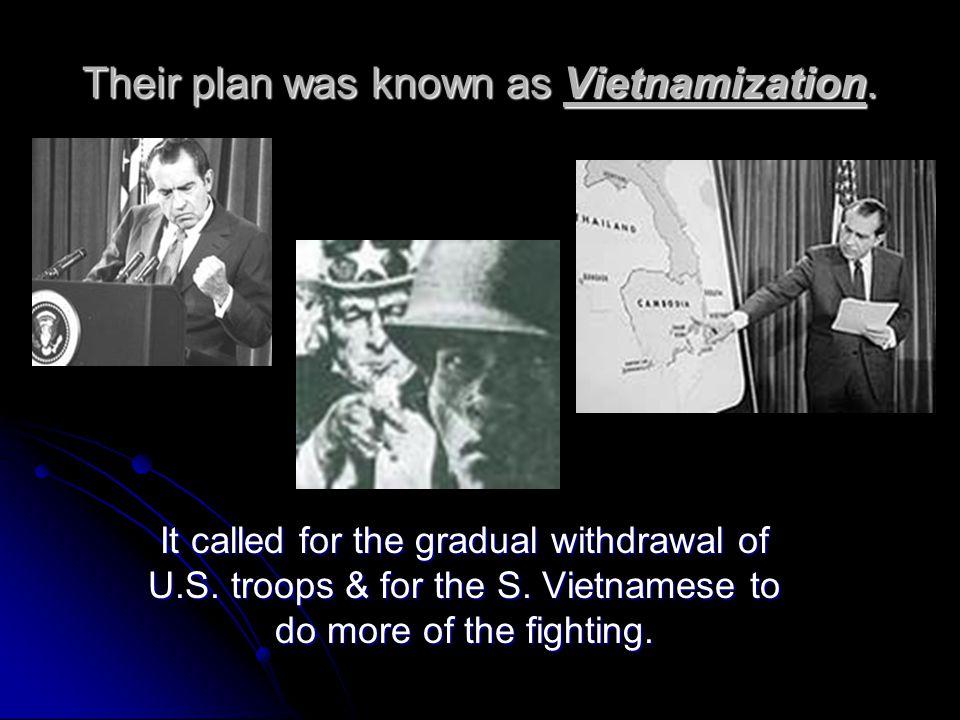 Their plan was known as Vietnamization.