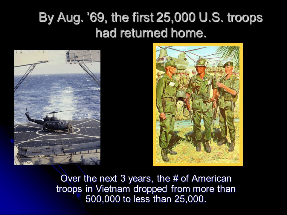 By Aug. '69, the first 25,000 U.S. troops had returned home.
