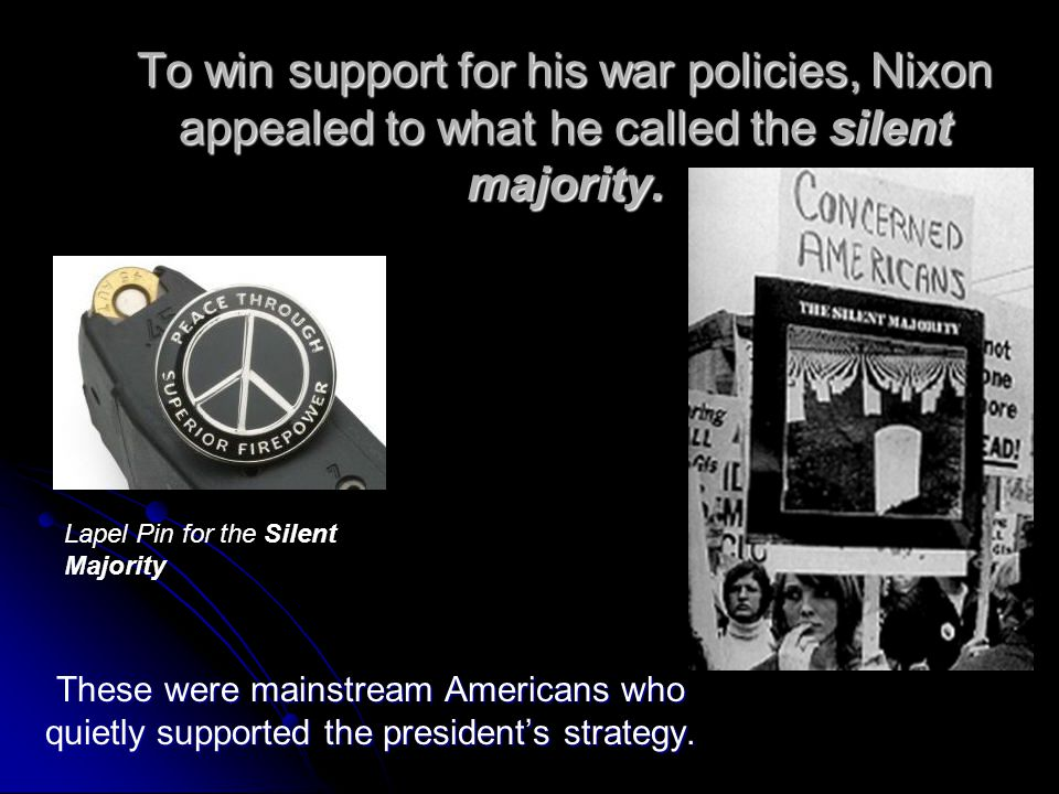 To win support for his war policies, Nixon appealed to what he called the silent majority.