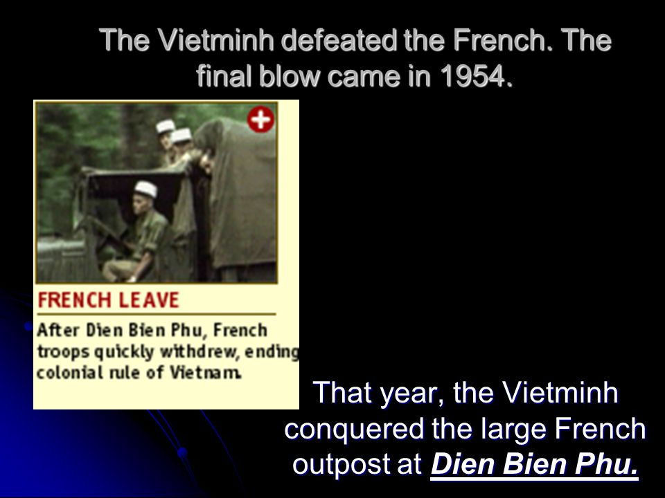The Vietminh defeated the French. The final blow came in 1954.